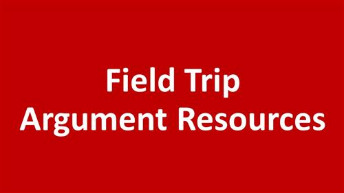 Field Trip Argument Resources